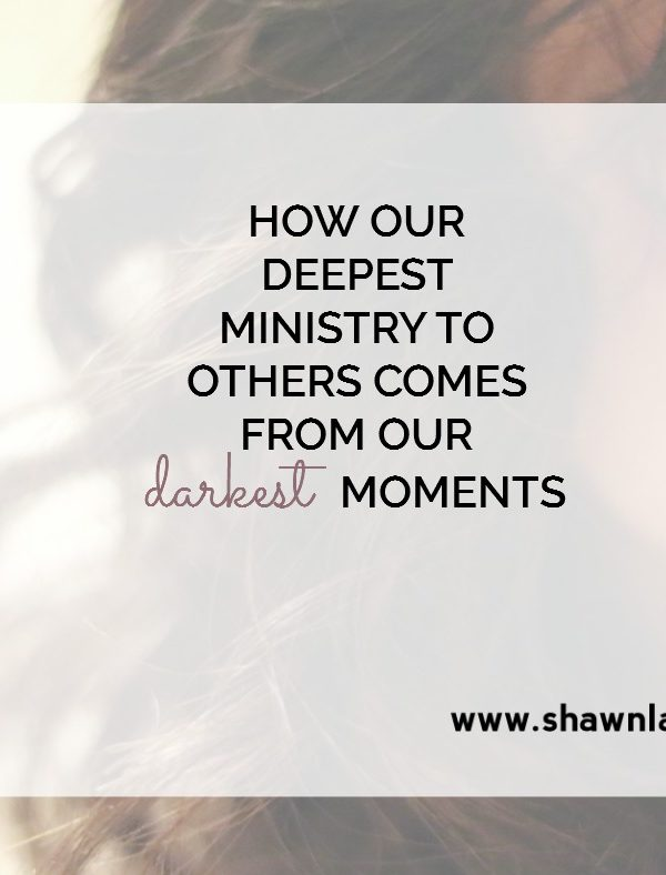 How Our Deepest Ministry to Others Comes From Our Darkest Moments